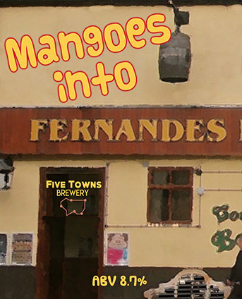 mangoes into fernandes brewed by Five Towns Brewery
